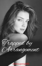 Trapped by Arrangement by anonsupergirl02