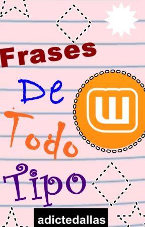 Frases De Todo Tipo. by sammyyLL