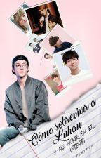 Cómo sobrevivir a Luhan y no morir en el intento » hunhan. by elhykun