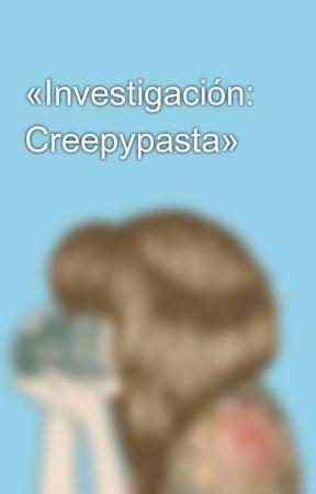 «Investigación: Creepypasta» by Coty-kawaii