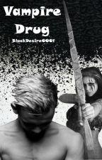 Vampire Drug by BlackDesire0001
