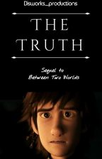 The Truth (older Hiccup x reader SEQUEL TO BETWEEN TWO WORLDS) by disworks_productions