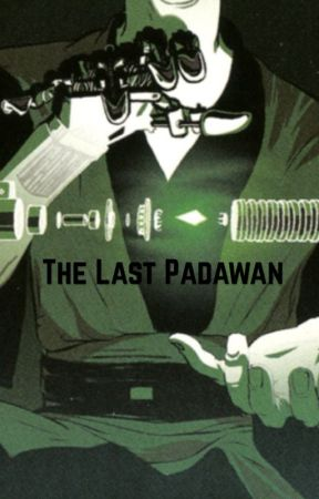 The Last Padawan {A Star Wars Fanfic} Book 1 by ThePowerful1