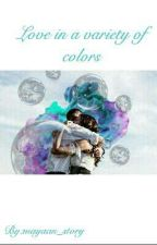 Love in a variety of colors by mayaan_story