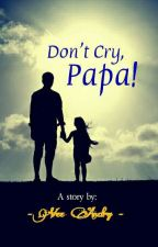 Don't Cry, Papa! by valore_id