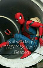 Suit with Might (RWBY X Spiderman Reader) by YoYoW8