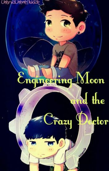 Engineering Moon and the Crazy Doctor [Completed]