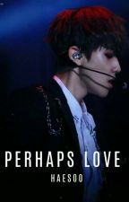 Perhaps love 《 Baekhyun 》 by HaeSoo_