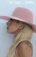 Joanne Lyrics (Lady Gaga)  by MonsterEspinoza