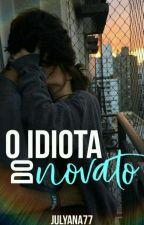 O Idiota Do Novato by Julyana77