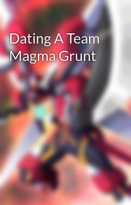 Dating et hold magma grunt