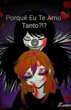 Porque Eu Te Amo Tanto?!? (Creepypasta) by EmillyVitoria721