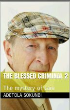 THE BLESSED CRIMINAL by adetola2818