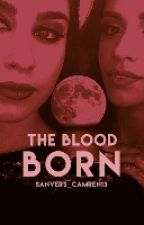 The Blood Born by Sanvers_Camren13