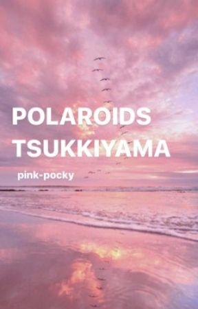 polaroids ー tsukkiyama by pink-pocky