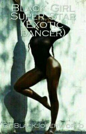 Black Girl Super Star (Exotic dancer) by BlackJokerWorld
