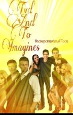 TVD/TO Imagine  by thesupernaturalTeen
