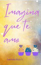 Imagina que te amo (Sforza #5) by GabysBD