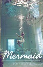 Tales of A Mermaid by reginnaginna
