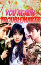 YOU AGAIN! Trouble Maker (EXOs Sehun & Kai, MissA Suzy, Fx Krystal) by Kdrama_fan
