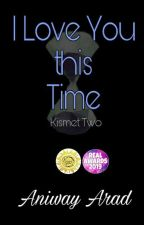 Kismet Two: I Love You this Time (ExpressAwards2018) by Aniway_Arad