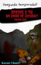 [Spring X Tú] Un Amor De LOCURA!? fnafhs Sick ¡¡Segunda Temporada!!   by Koemi-Chan27