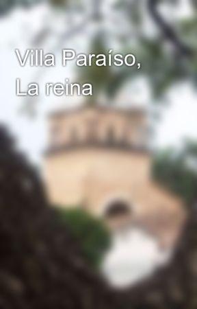 Villa Paraíso, La reina by EverVargas2