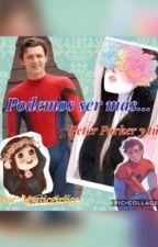 Podemos ser más...(Peter Parker y tú) by mysticgirlice