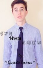 They Say The World Was Built For Two - Nash Grier FanFic by celestxal