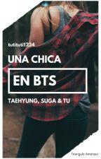 Una chica en BTS ➼ Taehyung, Suga & Tú by tutituti1234