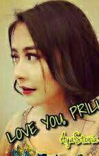 LOVE YOU, PRILLY ( COMPLETED ) by AyaStoria