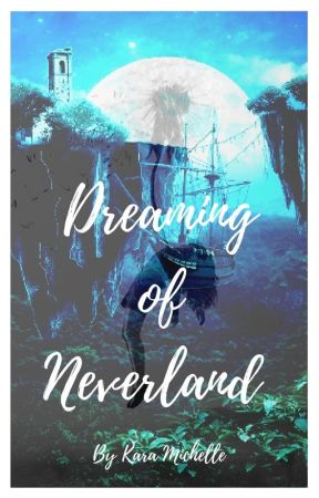 Dreaming of Neverland (ON HOLD)  by KaraMichelleBooks