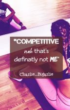 """""""COMPETITIVE nah that's definatly not me"""" by Charlie-Corn"""