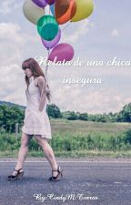 Relato De Una Chica Insegura. by CindyManuelaTorres