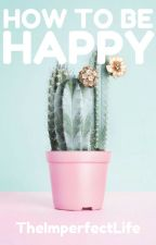 How to be Happy by TheImperfectLife