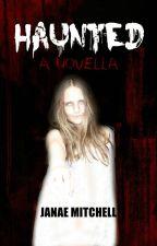 Haunted by JanaeMitchell
