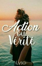 Action ou Vérité ? [En Cours] by -Lysa-