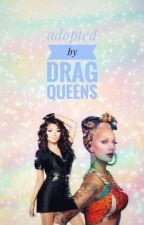 Adopted By Drag Queens (Raja And Jujubee A Drag Queen Story) by MyPresenceIsEnough
