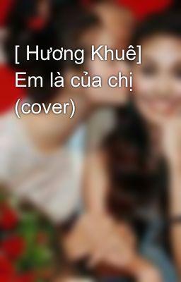 [ Hương Khuê] Em là của chị (cover)