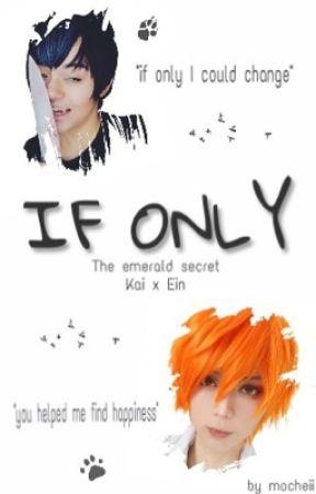 If Only ⇢  Kai x Ein    The Emerald Secret Twist by Asunie