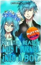 He's The Reason Why I Turned Into A Boy by Darkvamps121902