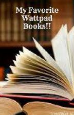 My Favorite Wattpad Books!! by M0NST3R_1638