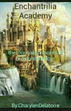 Enchantrilia Academy:the long lost princess of Diamond kingdom by CharylenDelatorre