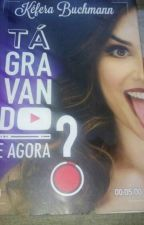 ta GRAVANDO e AGORA? by FlaviaAlessandra677