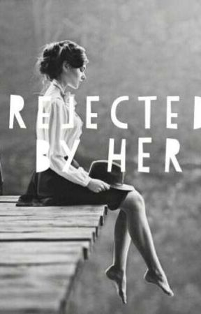 Rejected by HER by Inis19