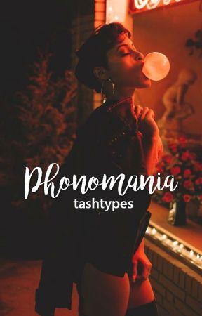 Phonomania ✓ by tashtypes