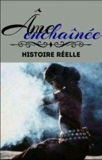 « Âme enchaînée » [Histoire réelle] by Royaliste_