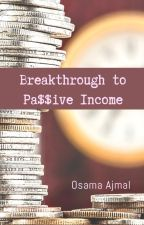 Breakthrough to Passive Income by Osamaajmal