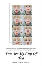 You Are My Cup Of Tea by Army7proof