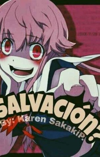 ¿Salvación? /-Gasai Yuno Y Tu